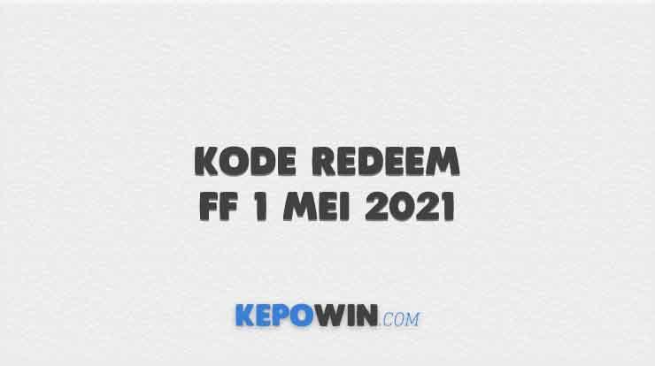 Kode Redeem FF 1 Mei 2021