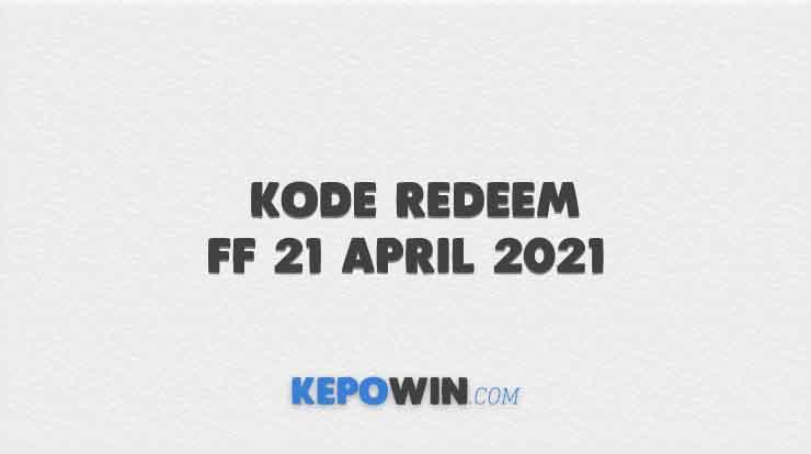 Kode Redeem FF 21 April 2021
