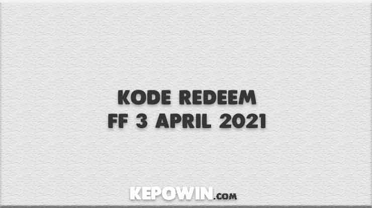 Kode Redeem FF 3 April 2021