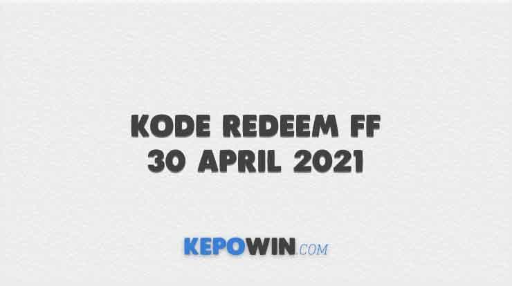 Kode Redeem FF 30 April 2021