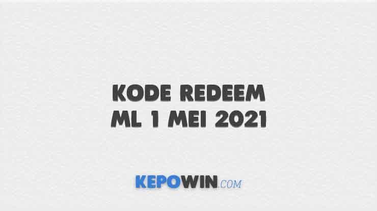 Kode Redeem ML 1 Mei 2021