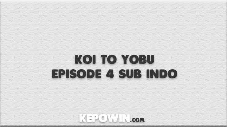 Koi to Yobu Episode 4 Sub Indo