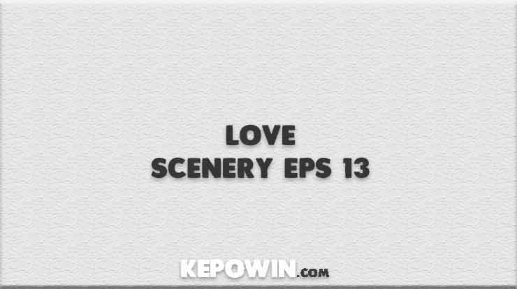 Love Scenery Eps 13