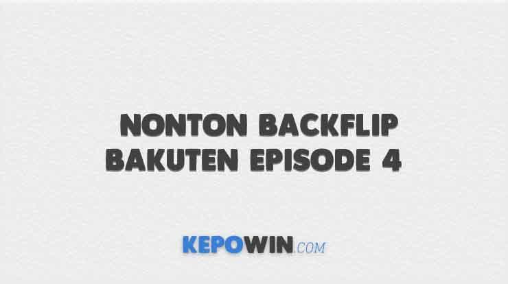 Nonton Backflip Bakuten Episode 4