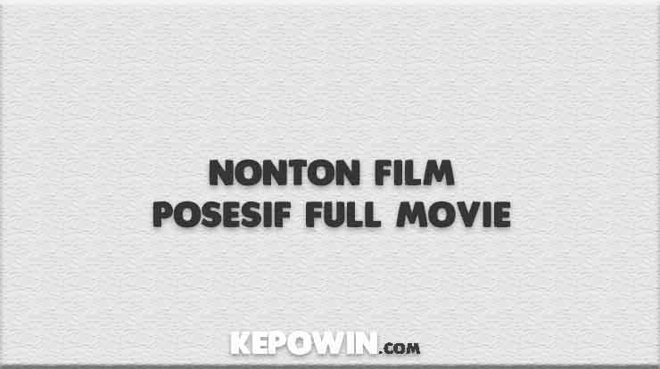 Nonton Film Posesif Full Movie