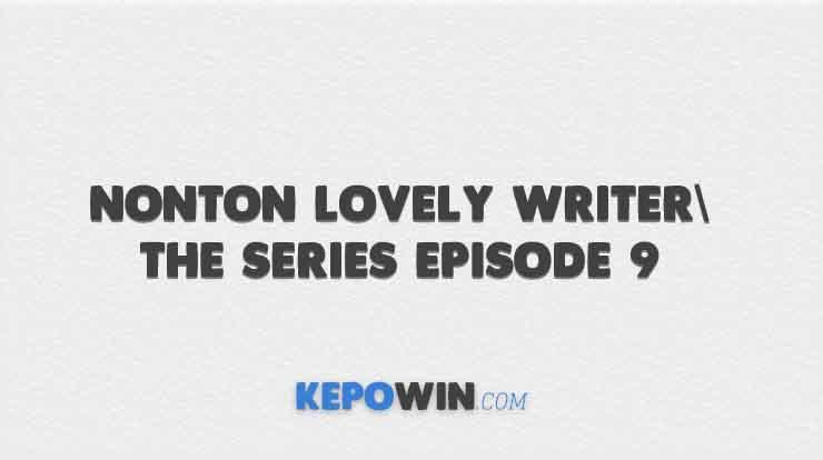 Nonton Lovely Writer The Series Episode 9