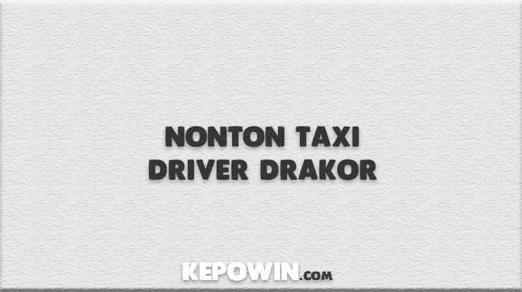 Nonton Taxi Driver Drakor