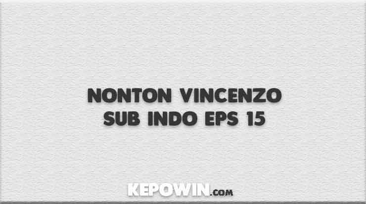 Nonton Vincenzo Sub Indo Eps 15
