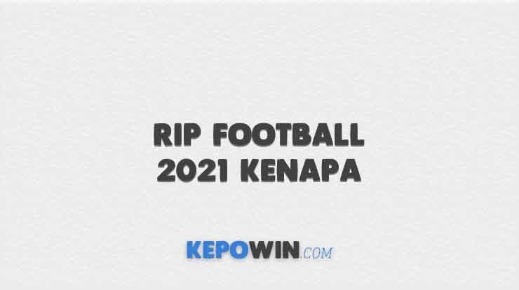 Rip Football 2021 Kenapa