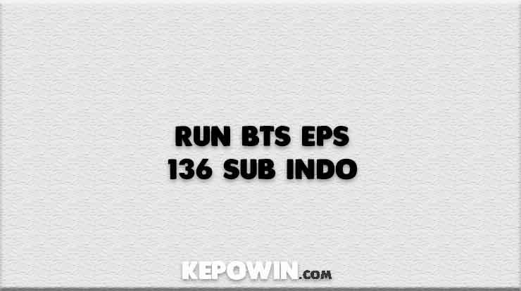 Run BTS Eps 136 Sub Indo