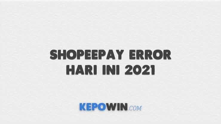 Shopeepay Error Hari Ini 2021