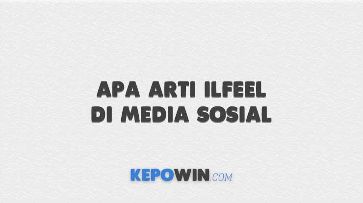 Apa Arti Ilfeel di Media Sosial