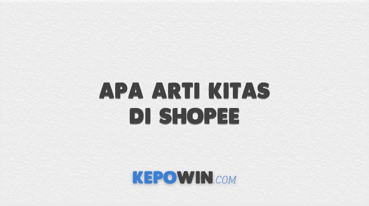 Apa Arti Kitas di Shopee