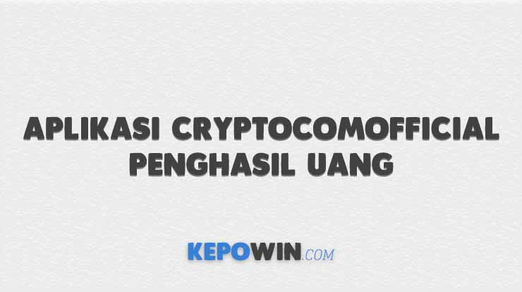 Aplikasi Cryptocomofficial Penghasil Uang