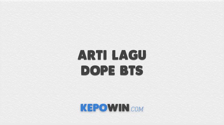 Arti Lagu Dope BTS