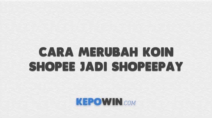 Cara Merubah Koin Shopee jadi Shopeepay