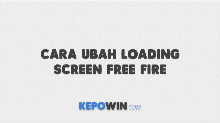 Cara Ubah Loading Screen Free Fire