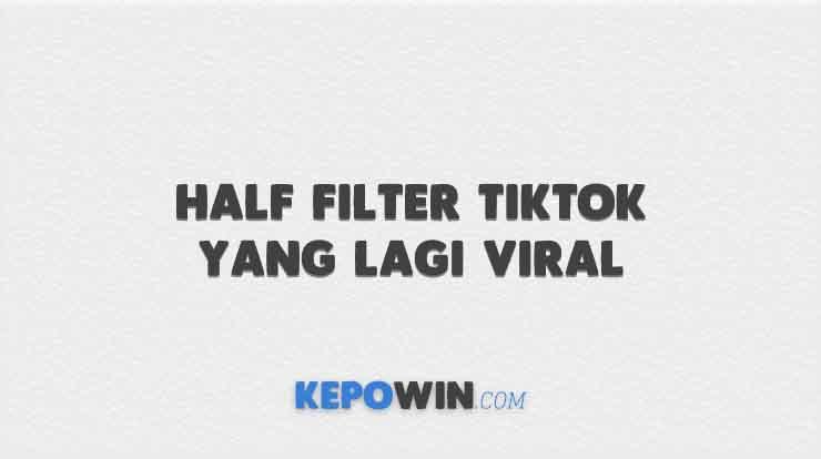 Half Filter Tiktok yang Lagi Viral