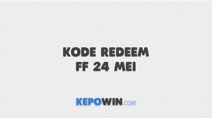 Kode Redeem FF 24 Mei