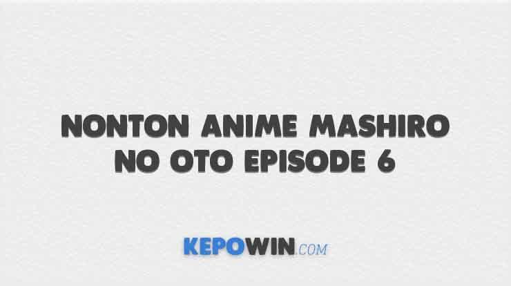 Nonton Anime Mashiro no Oto Episode 6