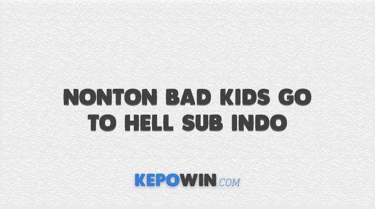 Nonton Bad Kids Go To Hell Sub Indo