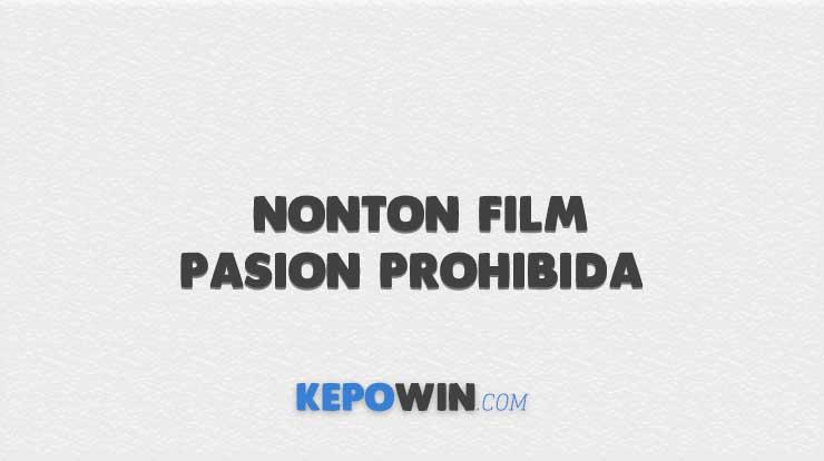 Nonton Film Pasion Prohibida