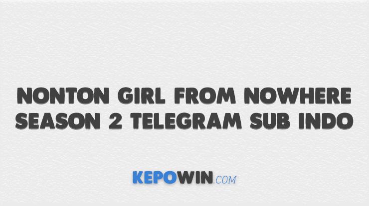 Nonton Girl From Nowhere Season 2 Telegram Sub Indo