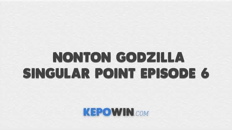 Nonton Godzilla Singular Point Episode 6