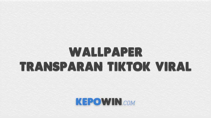 Wallpaper Transparan Tiktok Viral
