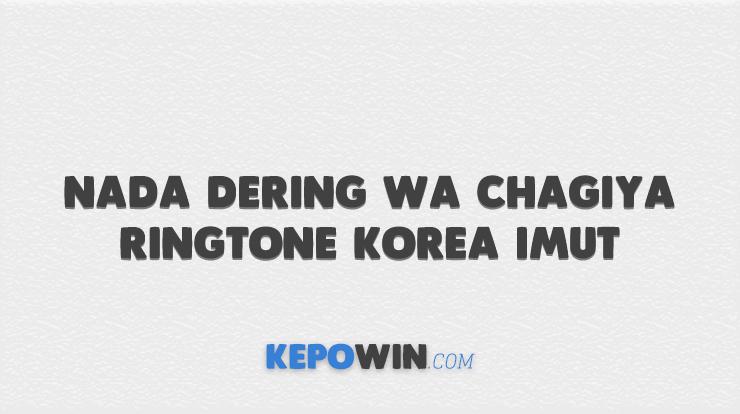 Download Nada Dering WA Chagiya Ringtone Korea Imut