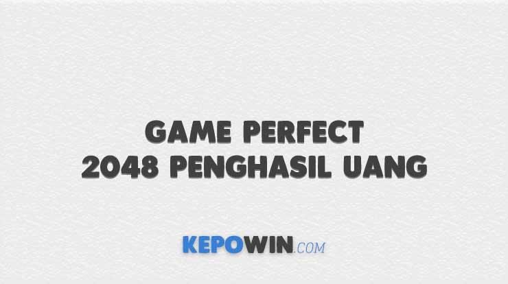 Game Perfect 2048 Penghasil Uang