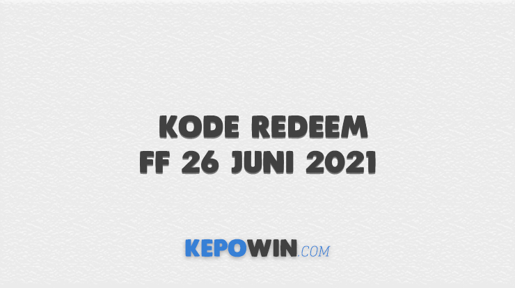Kode Redeem FF 26 Juni 2021