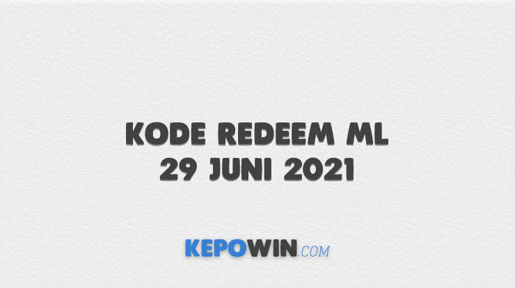 Kode Redeem ML 29 Juni 2021
