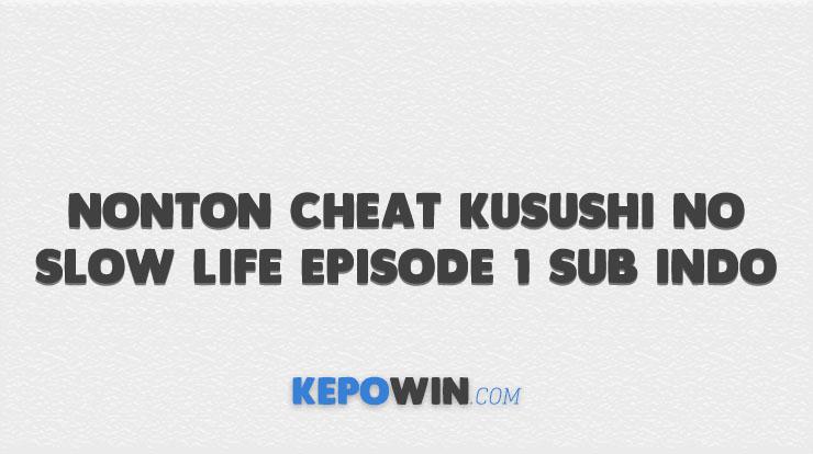 Nonton Cheat Kusushi no Slow Life Episode 1 Sub Indo