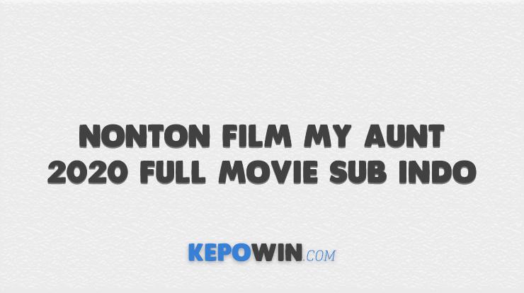 Nonton Film My Aunt 2020 Full Movie Sub Indo