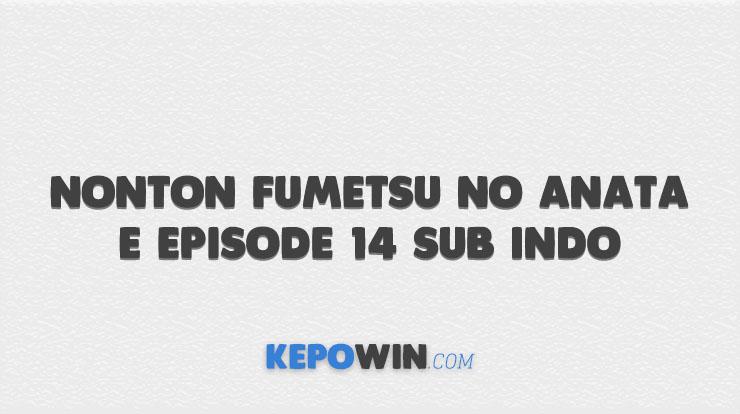 Nonton Fumetsu no Anata e Episode 14 Sub Indo