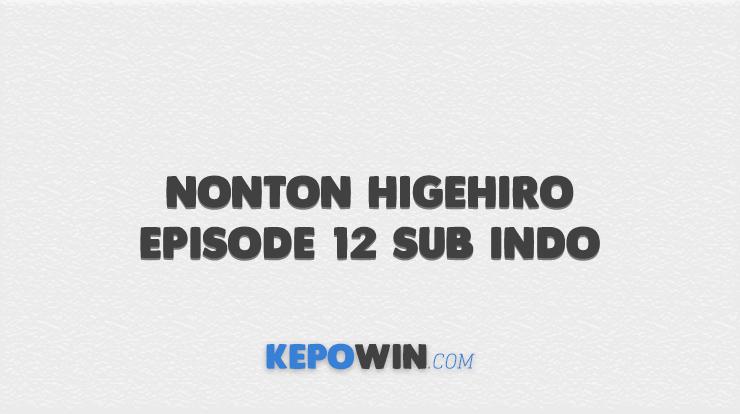 Nonton Higehiro Episode 12 Sub Indo