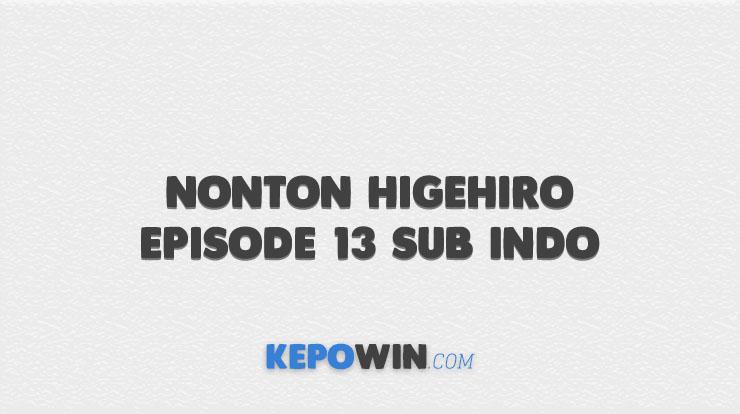 Nonton Higehiro Episode 13 Sub Indo