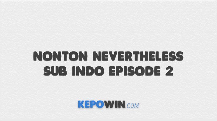 Nonton Nevertheless Sub Indo Episode 2