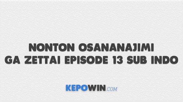 Nonton Osananajimi ga Zettai Episode 13 Sub Indo