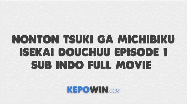 Nonton Tsuki ga Michibiku Isekai Douchuu Episode 1 Sub Indo Full Movie