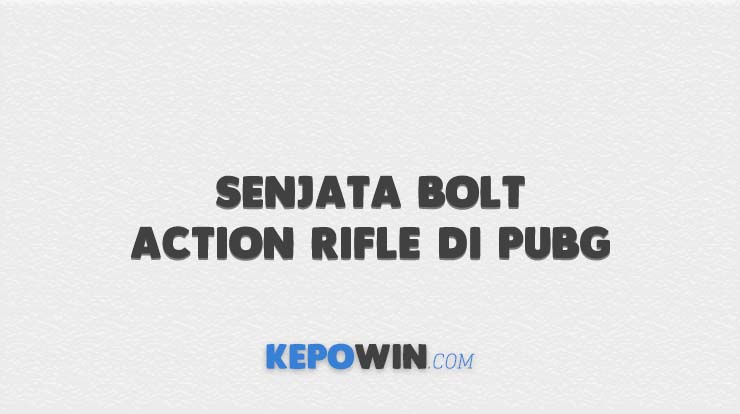 Senjata Bolt Action Rifle di PUBG