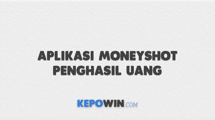 Aplikasi Moneyshot Penghasil Uang