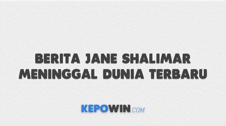 Berita Jane Shalimar Meninggal Dunia Terbaru