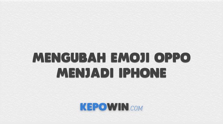 Cara Mengubah Emoji Oppo Menjadi Iphone Tanpa Aplikasi