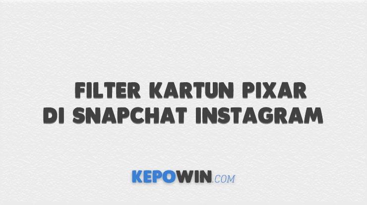 Cara Menggunakan Filter Kartun Pixar di Snapchat Instagram