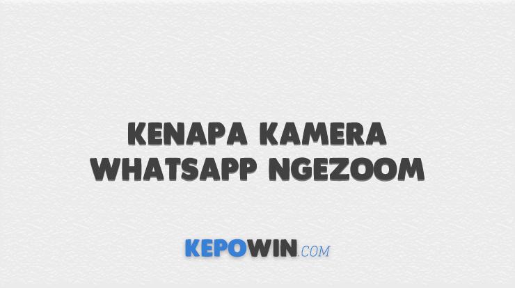 Kenapa Kamera Whatsapp Ngezoom