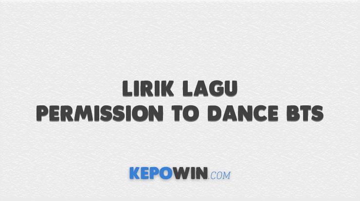 Lirik Lagu Permission To Dance BTS