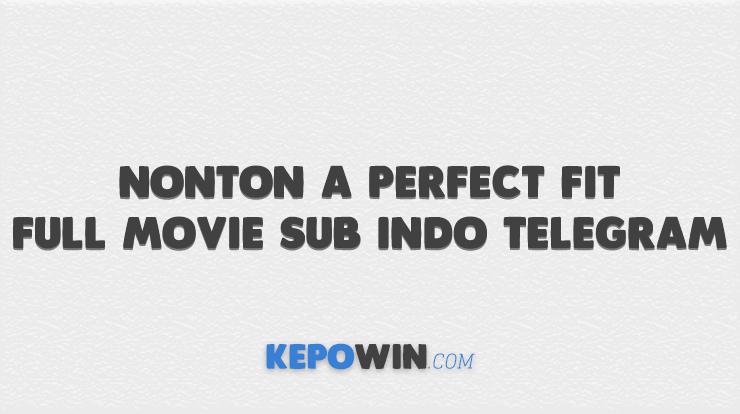 Nonton A Perfect Fit Full Movie Sub Indo Telegram