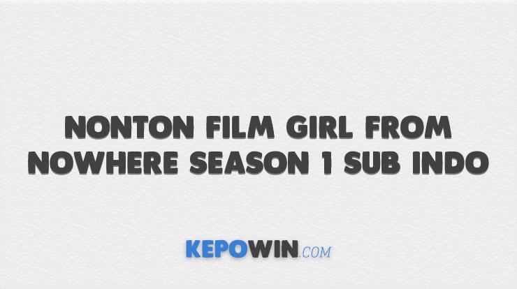 Nonton Film Girl From Nowhere Season 1 Sub Indo
